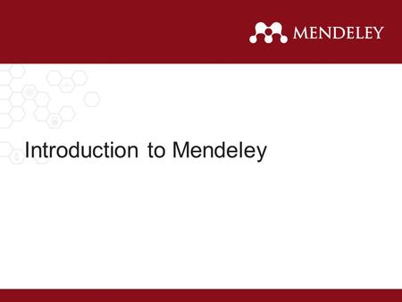 Introduction to Mendeley. What is Mendeley? Mendeley is a reference manager allowing you to manage, read, share, annotate and cite your research papers...