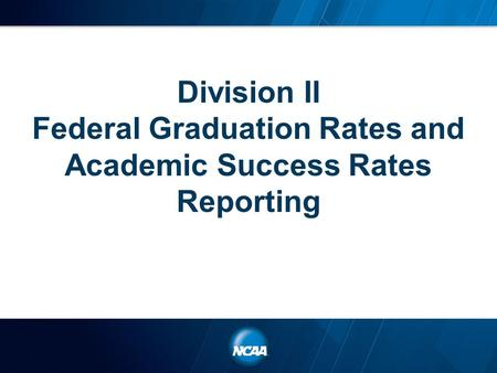 Division II Federal Graduation Rates and Academic Success Rates Reporting.