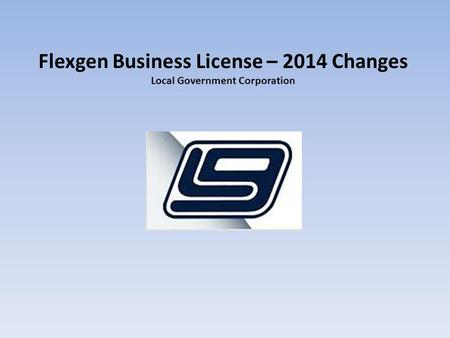 Flexgen Business License – 2014 Changes Local Government Corporation.