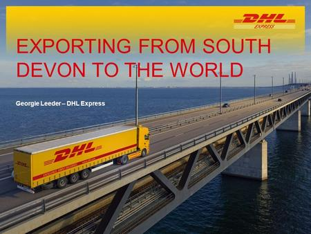 1 Georgie Leeder – DHL Express EXPORTING FROM SOUTH DEVON TO THE WORLD.