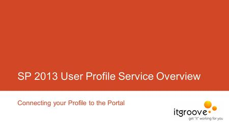 SP 2013 User Profile Service Overview Connecting your Profile to the Portal.