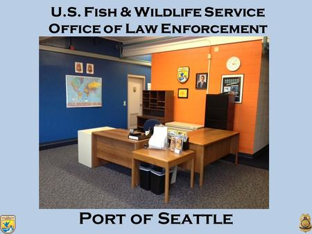 U.S. Fish & Wildlife Service Office of Law Enforcement Port of Seattle.