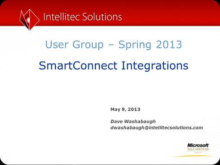 User Group – Spring 2013 SmartConnect Integrations May 9, 2013 Dave Washabaugh