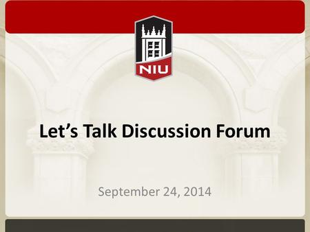 Let's Talk Discussion Forum September 24, 2014. Office NIU Project Update John Kearsing.