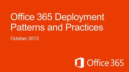  This session details common scenarios for deploying Office 365 services. Office 365 provides a breadth of capability, but often there is a key scenario.