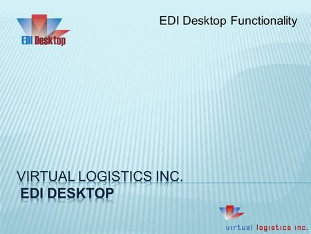 EDI Desktop Functionality. EDI Desktop is an environment for sites that must comply with retail or grocery industry EDI requirements. EDI Desktop can.