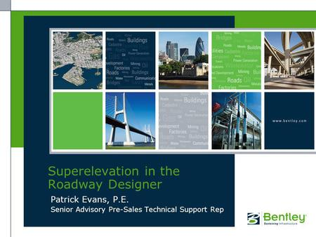 Patrick Evans, P.E. Senior Advisory Pre-Sales Technical Support Rep Superelevation in the Roadway Designer.