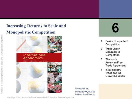 1 of 57 Copyright © 2011 Worth Publishers· International Economics· Feenstra/Taylor, 2/e. Chapter 6: Increasing Returns to Scale and Monopolistic Competition.