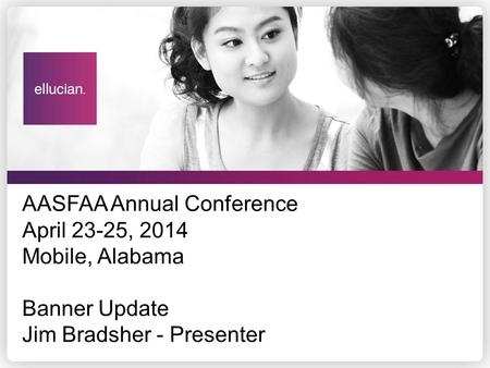 AASFAA Annual Conference April 23-25, 2014 Mobile, Alabama Banner Update Jim Bradsher - Presenter.