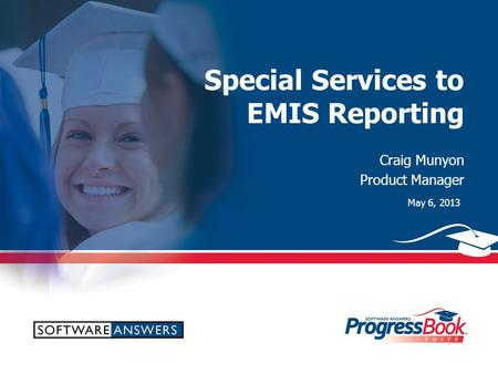 Special Services to EMIS Reporting Craig Munyon Product Manager May 6, 2013.