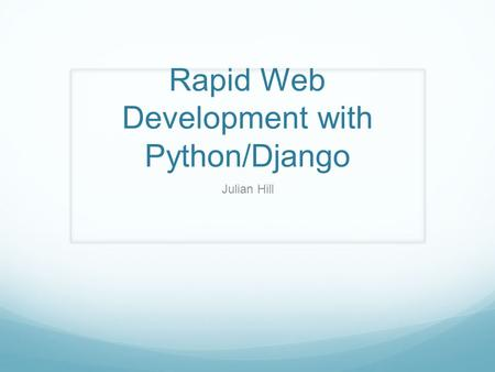 Rapid Web Development with Python/Django Julian Hill.