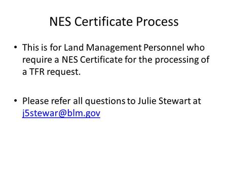 NES Certificate Process This is for Land Management Personnel who require a NES Certificate for the processing of a TFR request. Please refer all questions.