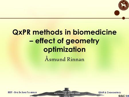 BEST - B YG E N S UND T ILVÆRELSE QSAR & C HEMOMETRICS Åsmund Rinnan Royal Veterinary and Agricultural University Denmark QxPR methods in biomedicine.