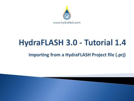 Importing from a HydraFLASH Project file (.prj) www.hydrafact.com.