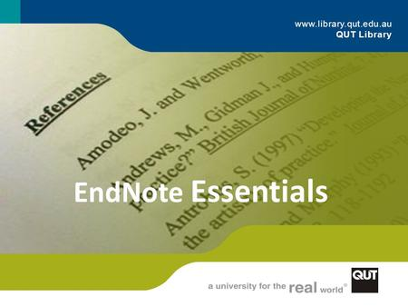 Www.library.qut.edu.au QUT Library EndNote Essentials.