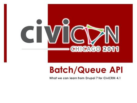 Batch/Queue API What we can learn from Drupal 7 for CiviCRM 4.1.