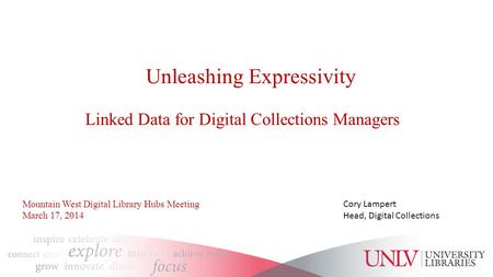 Unleashing Expressivity Linked Data for Digital Collections Managers Cory Lampert Head, Digital Collections Mountain West Digital Library Hubs Meeting.