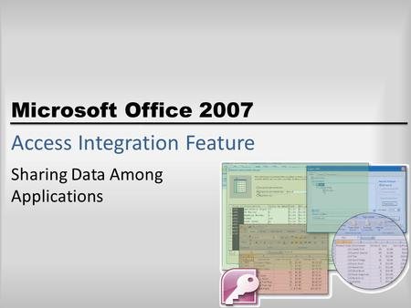 Microsoft Office 2007 Access Integration Feature Sharing Data Among Applications.