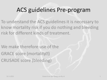 ACS guidelines Pre-program To understand the ACS guidelines it is necessary to know mortality risk if you do nothing and bleeding risk for different kinds.