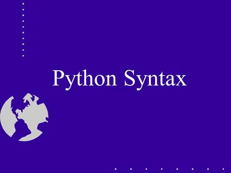 Python Syntax. Basic Python syntax Lists Dictionaries Looping Conditional statements.