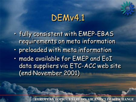 EUROPEAN TOPIC CENTRE ON AIR AND CLIMATE CHANGE DEMv4.1DEMv4.1 fully consistent with EMEP-EBAS requirements on meta informationfully consistent with EMEP-EBAS.