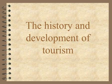 The history and development of tourism. Bálint Zsuzsanna BGF KVIFK II. évfolyam V/1. English for Advanced Tourism and Catering Course 20th November 2003.