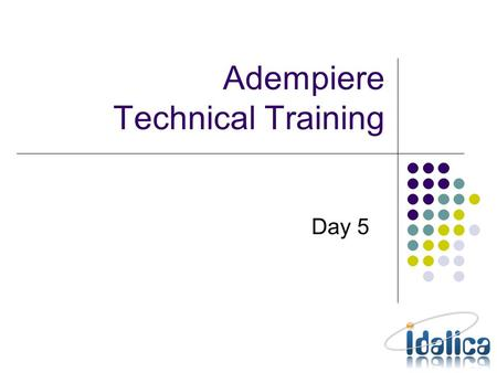 Adempiere Technical Training Day 5. Processes prepare method for getting the parameters into variables – Record_ID just work for buttons doIt method for.