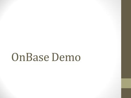 OnBase Demo. ONBASE WORDDEFINITIONEXAMPLE Document TypeThe name of the document which is typically prefixed by your office acronym CGPS Resume CGPS Application.