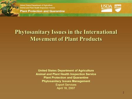 United States Department of Agriculture Animal and Plant Health Inspection Service Plant Protection and Quarantine 2 Phytosanitary Issues in the International.