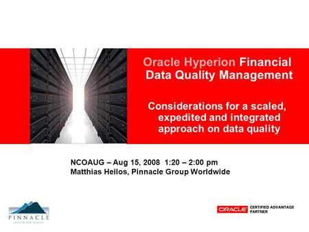 Oracle Hyperion Financial Data Quality Management Considerations for a scaled, expedited and integrated approach on data quality NCOAUG – Aug 15, 2008.