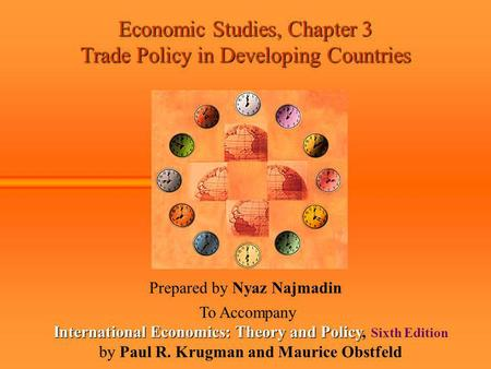 Economic Studies, Chapter 3 Trade Policy in Developing Countries Prepared by Nyaz Najmadin To Accompany International Economics: Theory and Policy International.