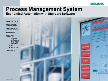 © Siemens AG 2012- Subject to modifications WinCC Competence Center Mannheim 2012-02-06Slide 1 CONTACT PM-OPEN TCP/IP EXPORT IMPORT PI HOST/S PM-QUALITY.