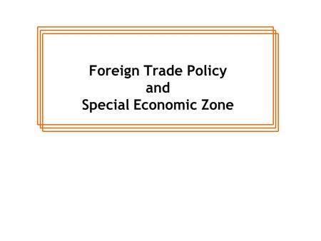 Foreign Trade Policy <strong>and</strong> Special <strong>Economic</strong> Zone