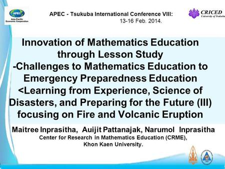 APEC - Tsukuba International Conference VIII: 13-16 Feb. 2014. Innovation of Mathematics Education through Lesson Study -Challenges to Mathematics Education.