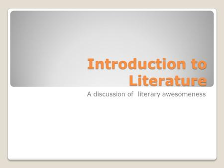 Introduction to Literature A discussion of literary awesomeness.