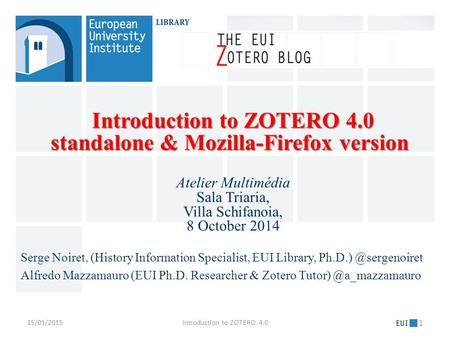 Introduction to ZOTERO 4.0 standalone & Mozilla-Firefox version Introduction to ZOTERO 4.0 standalone & Mozilla-Firefox version Atelier Multimédia Sala.