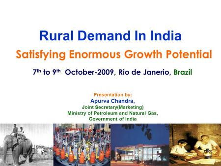 Satisfying Enormous Growth Potential 7 th to 9 th October-2009, Rio de Janerio, Brazil Rural Demand In India Presentation by: Apurva Chandra, Joint Secretary(Marketing)