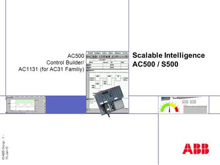 © ABB Group - 1 - 15-Jan-15 Scalable Intelligence AC500 / S500 AC500 Control Builder/ AC1131 (for AC31 Familiy)