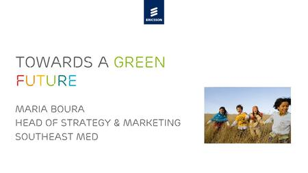 Slide title minimum 48 pt Slide subtitle minimum 30 pt TOWARDS A green FUTURE Maria boura Head of strategy & marketing Southeast Med.
