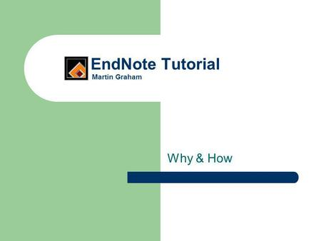 EndNote Tutorial Martin Graham Why & How. What is EndNote? EndNote is Bibliographic Management software that integrates with MS Word – and OpenOffice.