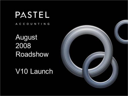 August 2008 Roadshow V10 Launch. Pastel Channel Roadshow – August 2008 Agenda Softline Pastel's Commitment Sneak Preview Pastel Accounting 2009 Pastel.