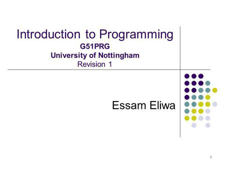 1 Introduction to Programming G51PRG University of Nottingham Revision 1 Essam Eliwa.