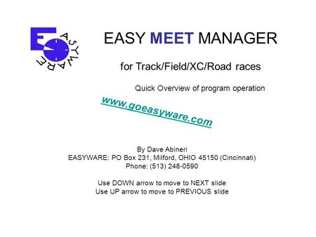 EASY MEET MANAGER for Track/Field/XC/Road races By Dave Abineri EASYWARE: PO Box 231, Milford, OHIO 45150 (Cincinnati) Phone: (513) 248-0590 Use DOWN arrow.