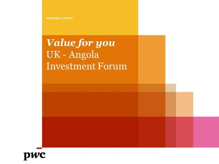 Value for you UK - Angola Investment Forum www.pwc.com/ao.