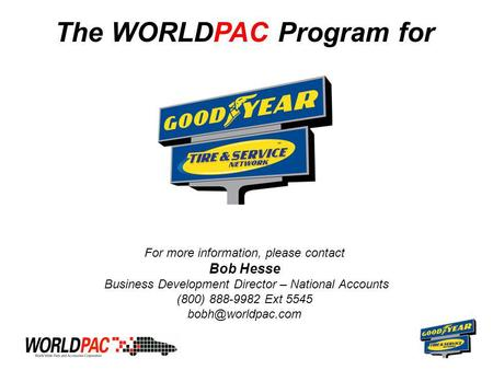 The WORLDPAC Program for For more information, please contact Bob Hesse Business Development Director – National Accounts (800) 888-9982 Ext 5545