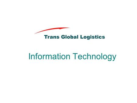 Information Technology. TGL Global Logistics System IT Infrastructure Information architecture Logistics Business Processes Logistics Business Model Logistics.