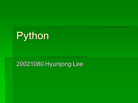 Python 20021080 Hyunjong Lee. contents  Introduction  Syntax & data types  Tools  Python as CGI.