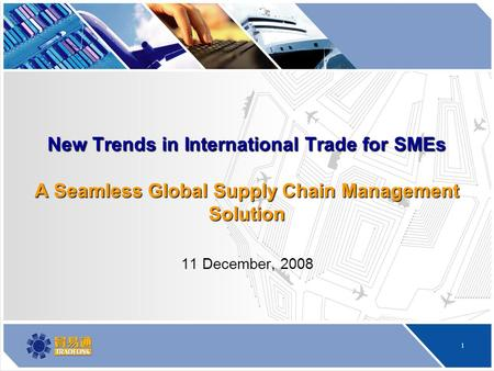 1 New Trends in International Trade for SMEs A Seamless Global Supply Chain Management Solution 11 December, 2008.