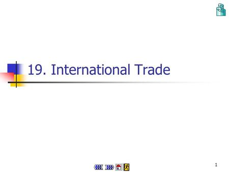 1 19.International Trade 2 Chapter 19 : main menu 19.1 Illustrating how trade is beneficial to countries Concept Explorer 19.1 Progress Checkpoint 1.