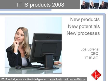 IT IS activigence - active intelligence  – IT IS products 2008 New products New potentials.